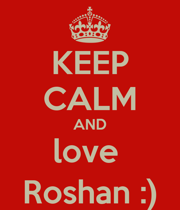 KEEP CALM AND love  Roshan :)