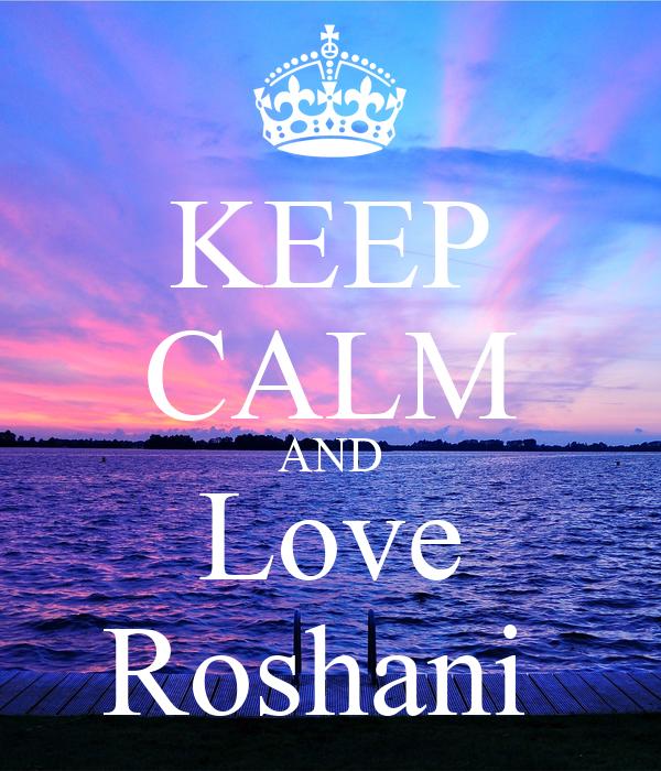 KEEP CALM AND Love Roshani
