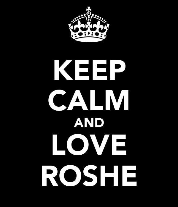 KEEP CALM AND LOVE ROSHE