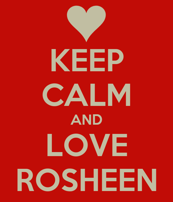 KEEP CALM AND LOVE ROSHEEN
