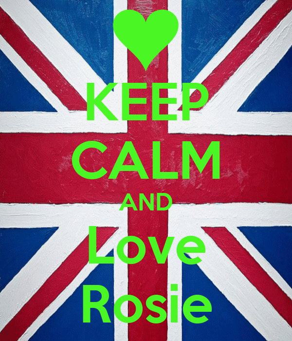 KEEP CALM AND Love Rosie