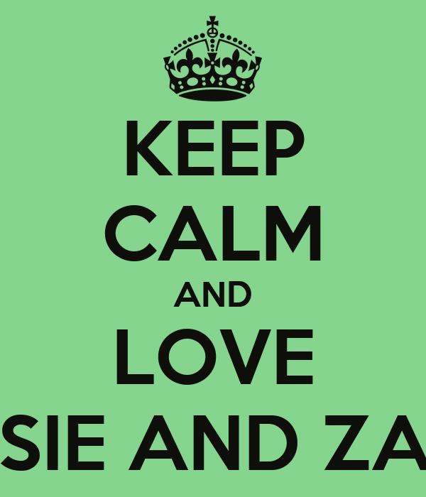 KEEP CALM AND LOVE ROSIE AND ZARA