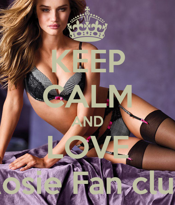 KEEP CALM AND LOVE Rosie Fan club