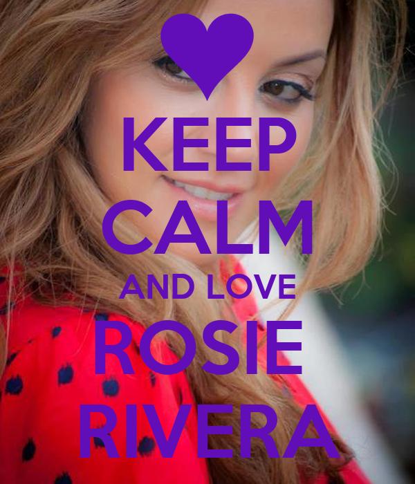 KEEP CALM AND LOVE ROSIE  RIVERA