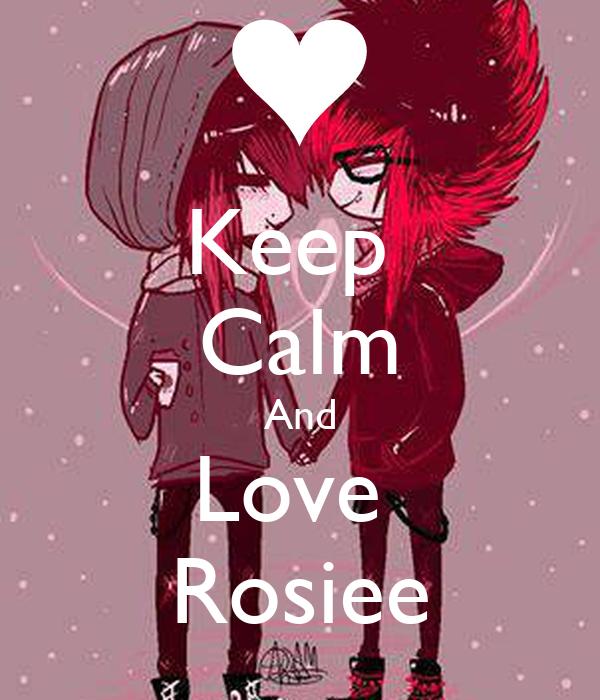 Keep  Calm And Love  Rosiee