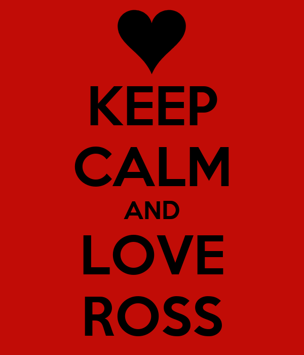 KEEP CALM AND LOVE ROSS