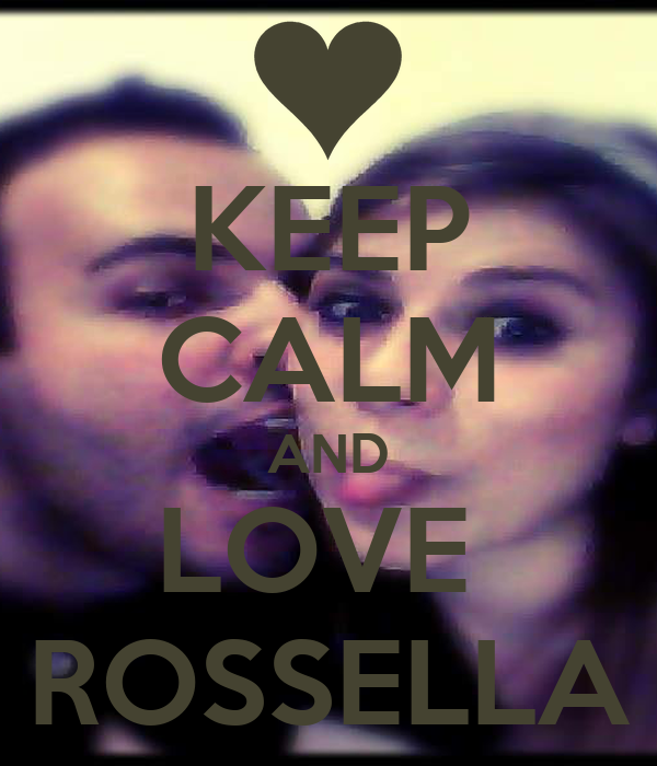 KEEP CALM AND LOVE  ROSSELLA