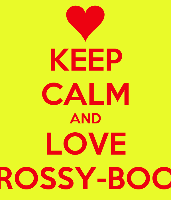 KEEP CALM AND LOVE ROSSY-BOO