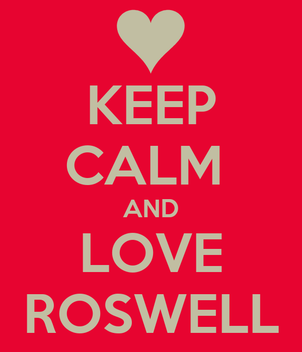 KEEP CALM  AND LOVE ROSWELL