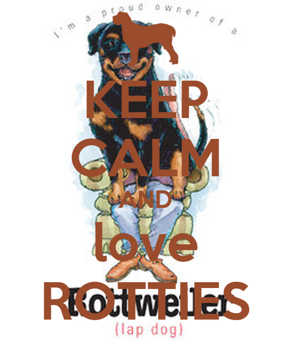 KEEP CALM AND love ROTTIES