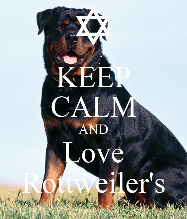 KEEP CALM AND Love Rottweiler's