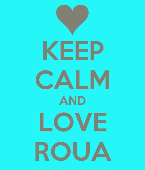KEEP CALM AND LOVE ROUA