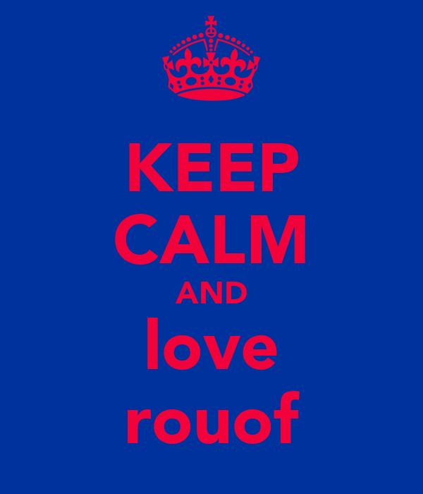 KEEP CALM AND love rouof