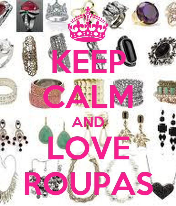 KEEP CALM AND LOVE ROUPAS