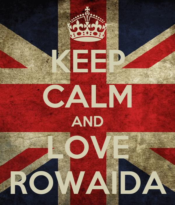 KEEP CALM AND LOVE ROWAIDA