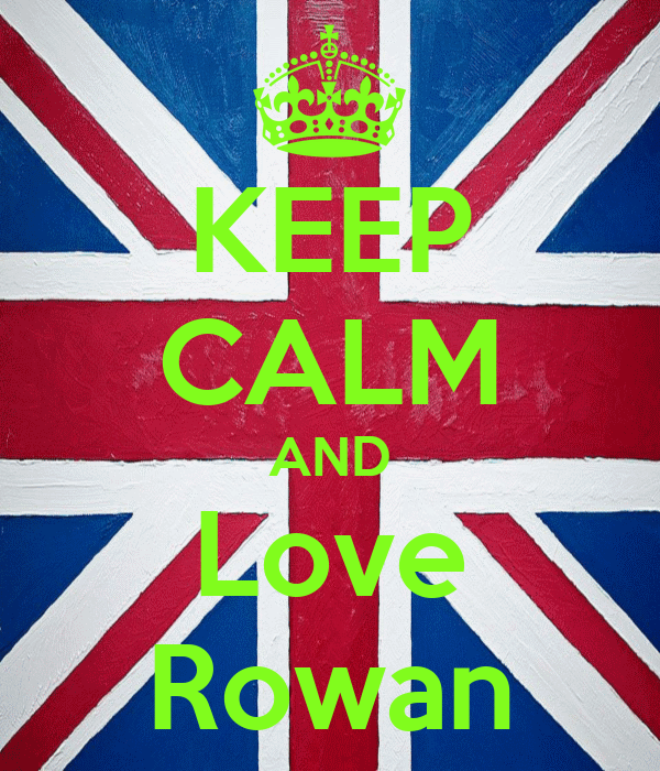 KEEP CALM AND Love Rowan