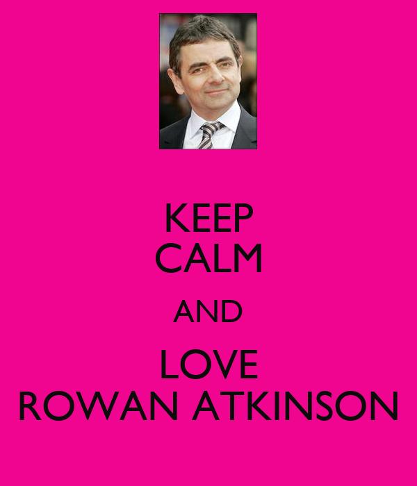KEEP CALM AND LOVE ROWAN ATKINSON