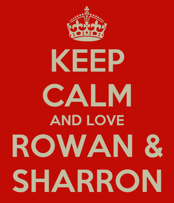 KEEP CALM AND LOVE ROWAN & SHARRON