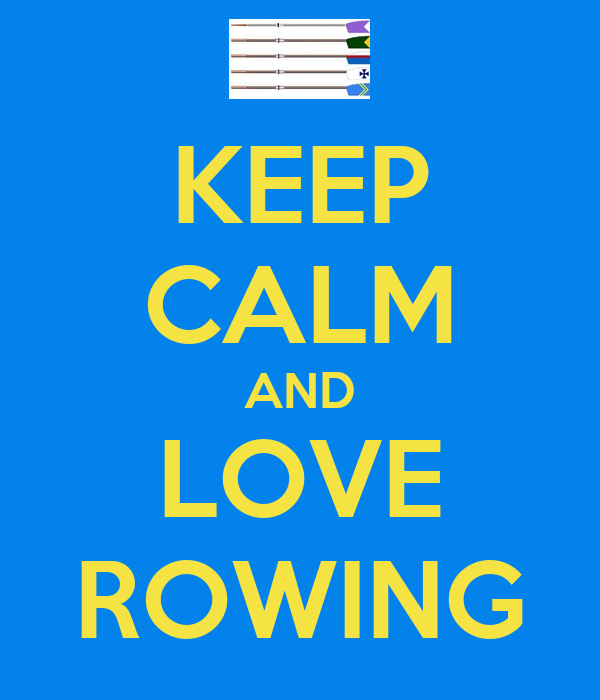 KEEP CALM AND LOVE ROWING