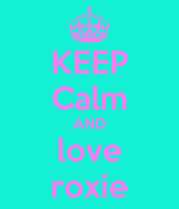 KEEP Calm AND love roxie