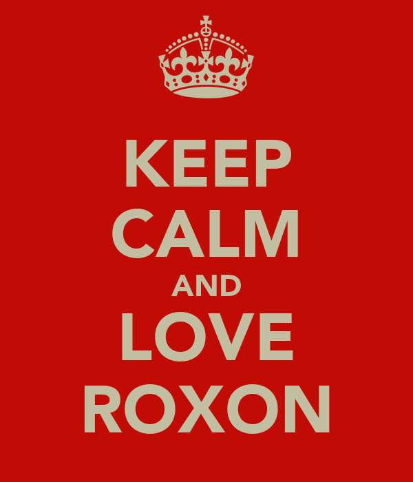 KEEP CALM AND LOVE ROXON
