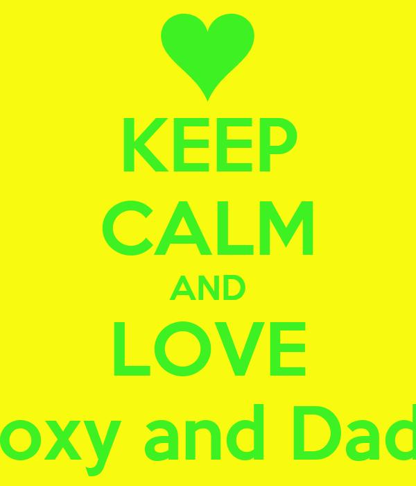 KEEP CALM AND LOVE Roxy and Dada