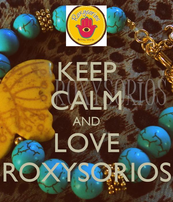 KEEP CALM AND LOVE ROXYSORIOS