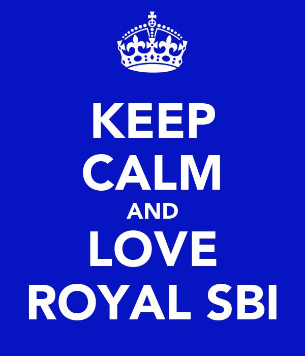 KEEP CALM AND LOVE ROYAL SBI