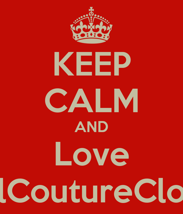 KEEP CALM AND Love RoyalCoutureClothing
