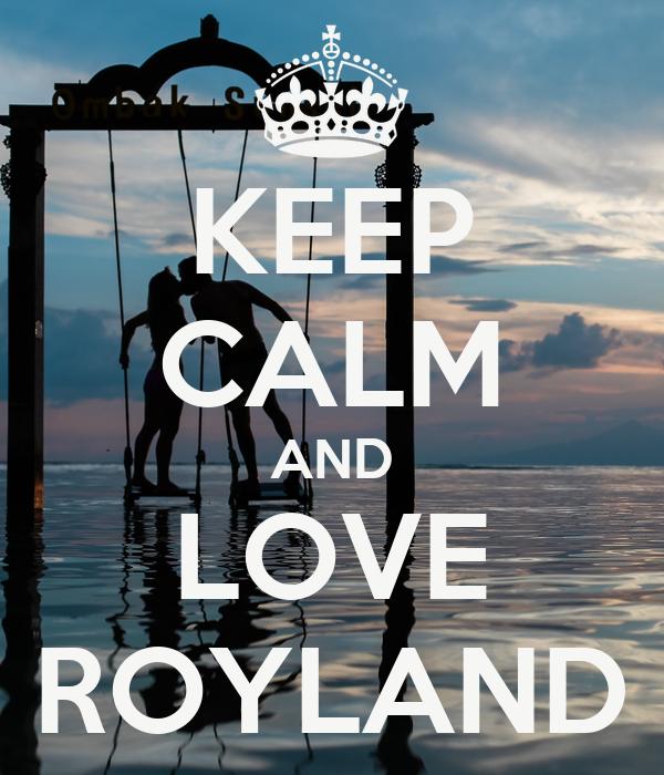 KEEP CALM AND LOVE ROYLAND