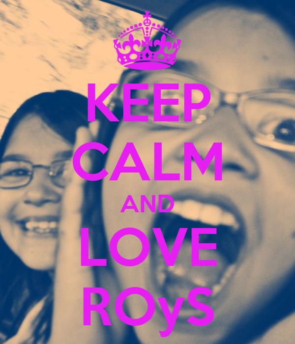 KEEP CALM AND LOVE ROyS