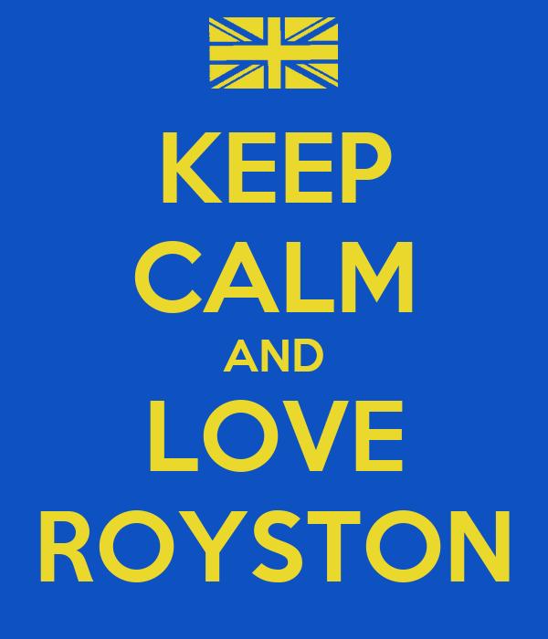 KEEP CALM AND LOVE ROYSTON