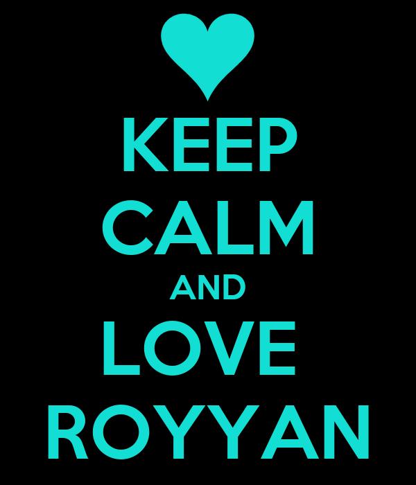 KEEP CALM AND LOVE  ROYYAN