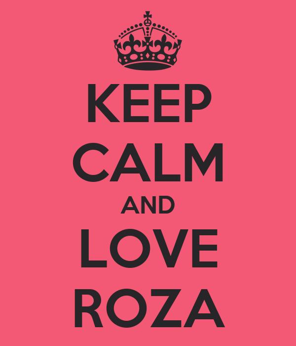 KEEP CALM AND LOVE ROZA