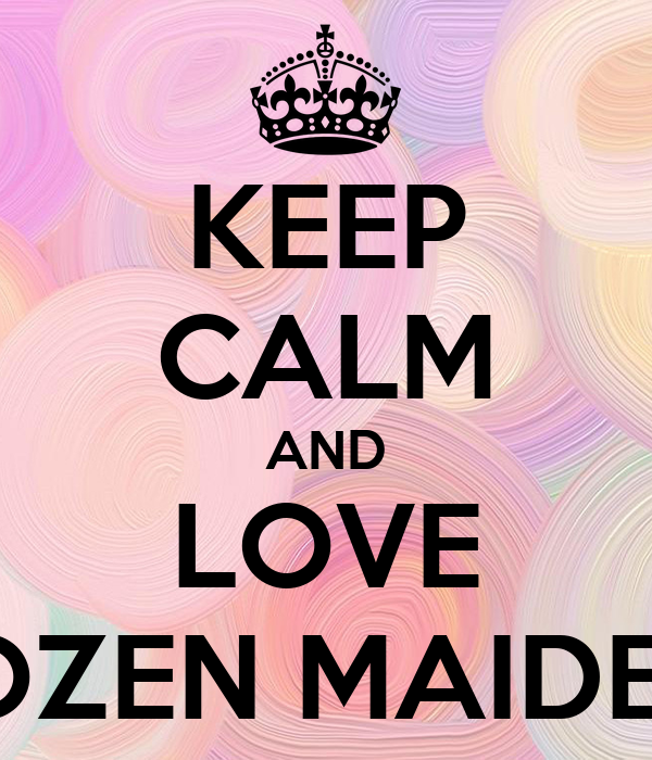 KEEP CALM AND LOVE ROZEN MAIDEN