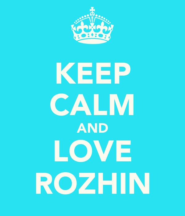 KEEP CALM AND LOVE ROZHIN