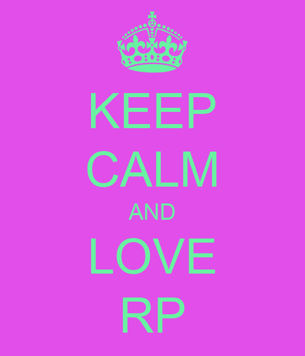 KEEP CALM AND LOVE RP