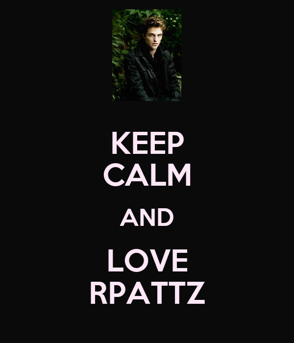 KEEP CALM AND LOVE RPATTZ