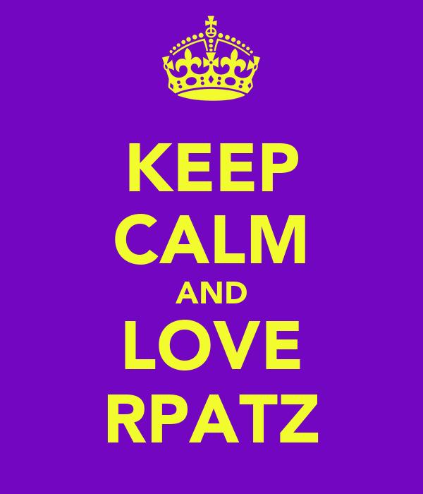 KEEP CALM AND LOVE RPATZ