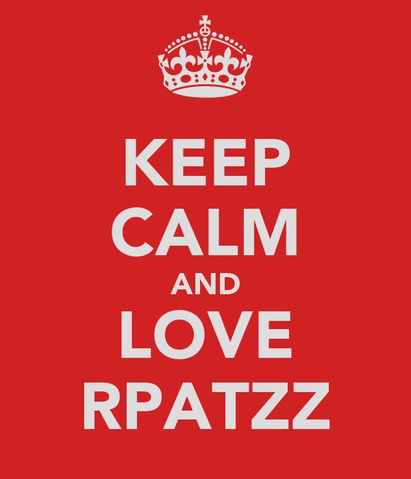 KEEP CALM AND LOVE RPATZZ