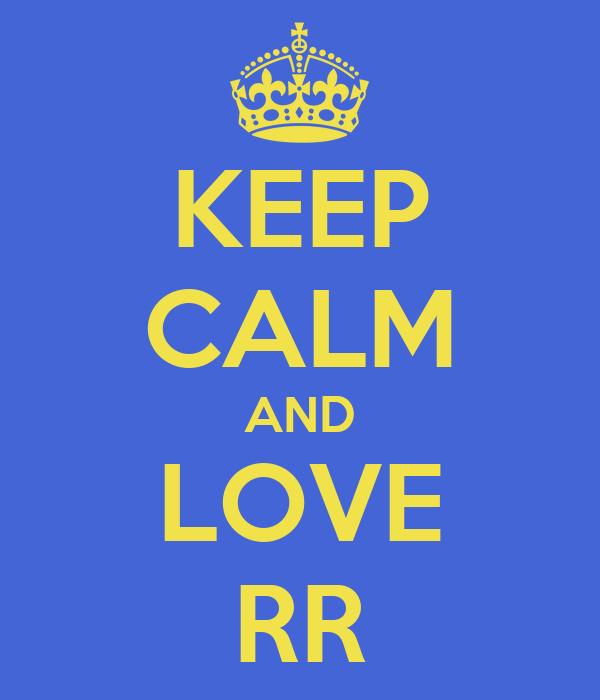 KEEP CALM AND LOVE RR