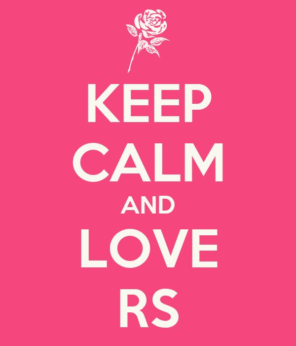 KEEP CALM AND LOVE RS