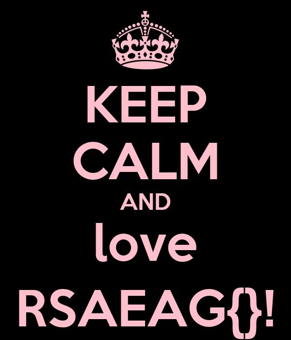 KEEP CALM AND love RSAEAG{}!