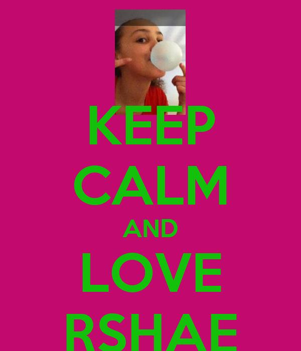 KEEP CALM AND LOVE RSHAE