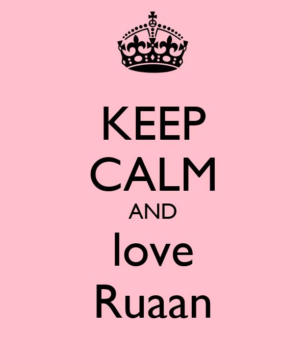KEEP CALM AND love Ruaan