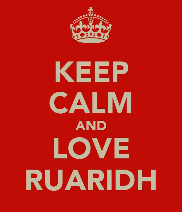 KEEP CALM AND LOVE RUARIDH
