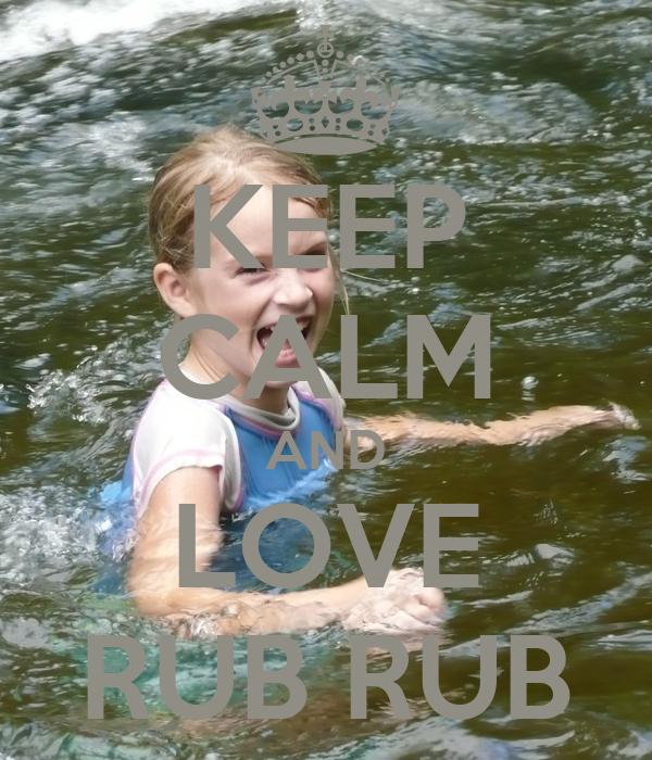 KEEP CALM AND LOVE RUB RUB