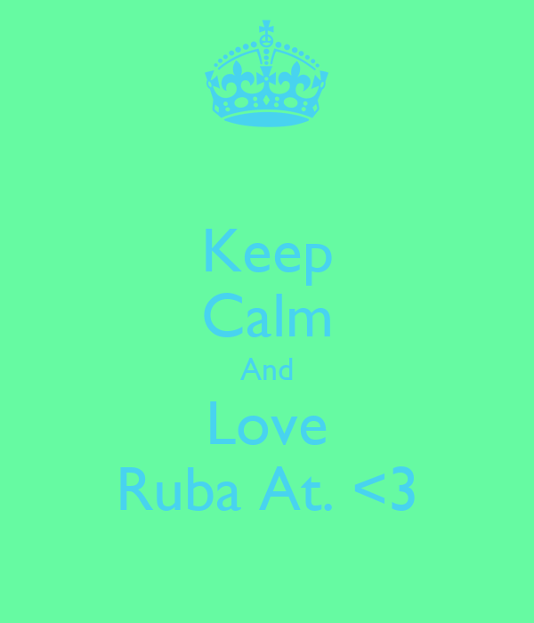 Keep Calm And Love Ruba At. <3