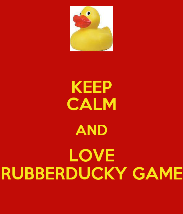 KEEP CALM AND LOVE RUBBERDUCKY GAME