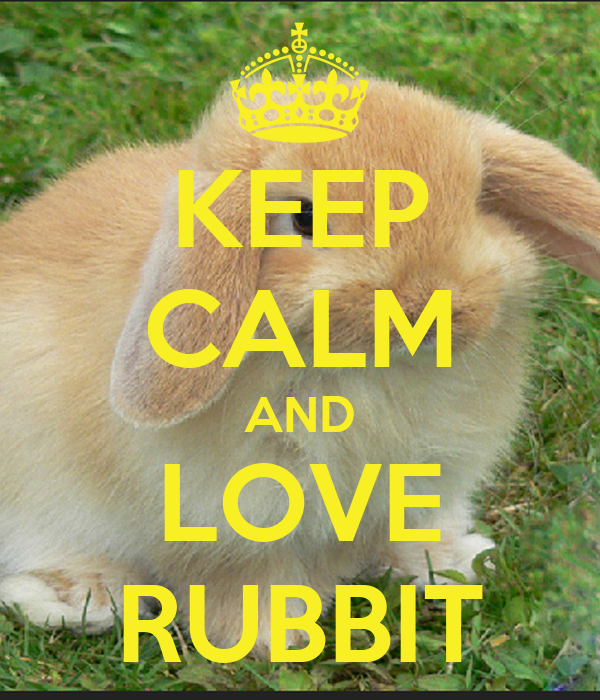 KEEP CALM AND LOVE RUBBIT